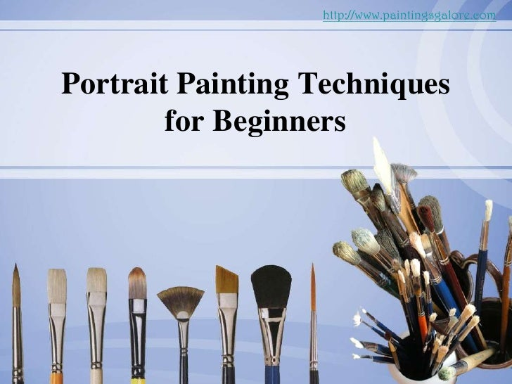 http://www.paintingsgalore.com<br />Portrait Painting Techniques forBeginners<br />