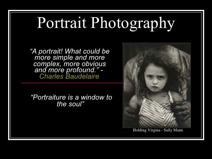 "Portrait Photography "" A portrait! What could be more simple and more complex, more obvious and more profound. ""  -  Charl..."