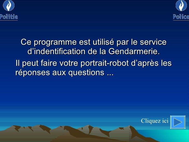 Ce programme est utilisé par le service d'indentification de la Gendarmerie. Il peut faire votre portrait-robot d'après le...