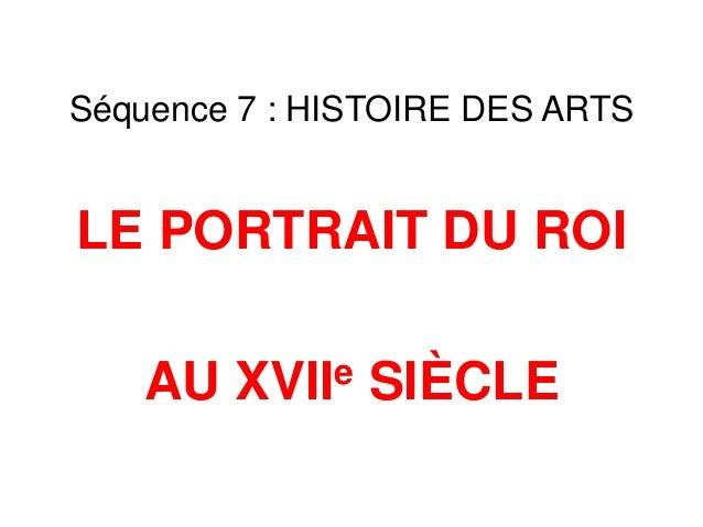 Séquence 7 : HISTOIRE DES ARTS LE PORTRAIT DU ROI AU XVIIe SIÈCLE