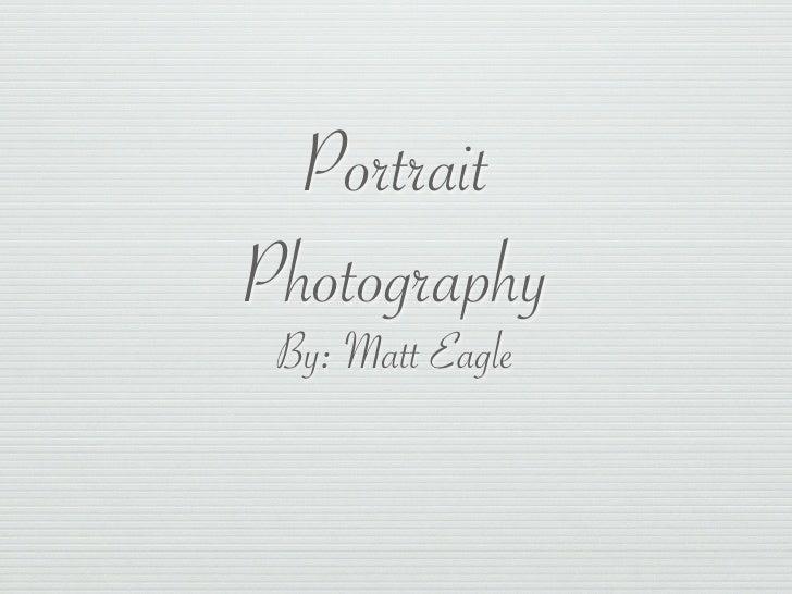 Portrait Photography  By: Matt Eagle