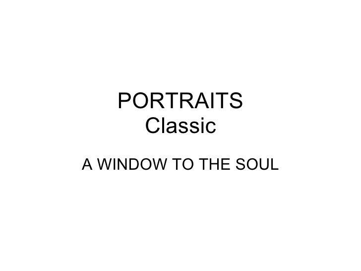 PORTRAITS Classic A WINDOW TO THE SOUL