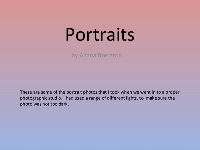Portraits by Allana Brereton  These are some of the portrait photos that I took when we went in to a proper photographic s...