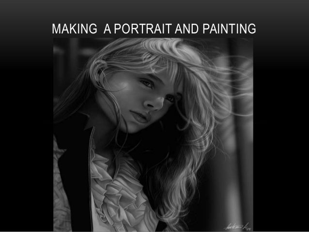 MAKING A PORTRAIT AND PAINTING