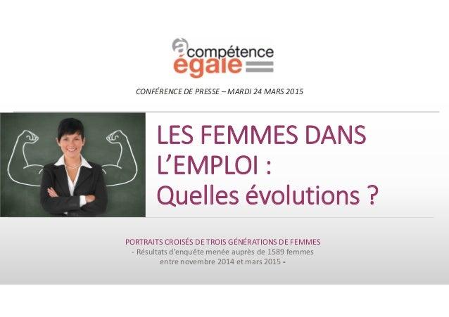 LES FEMMES DANS L'EMPLOI : Quelles évolutions ? PORTRAITS CROISÉS DE TROIS GÉNÉRATIONS DE FEMMES - Résultats d'enquête men...