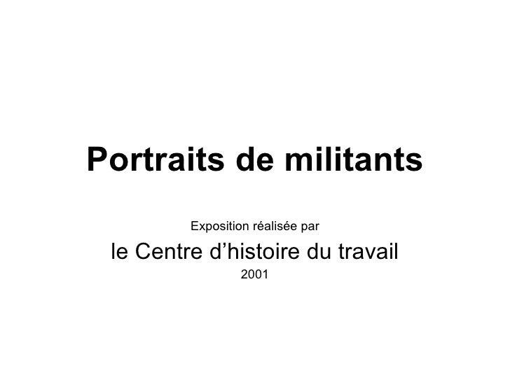 Portraits de militants Exposition réalisée par le Centre d'histoire du travail 2001