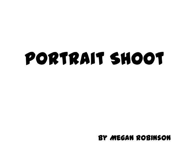 Portrait Shoot  By Megan Robinson