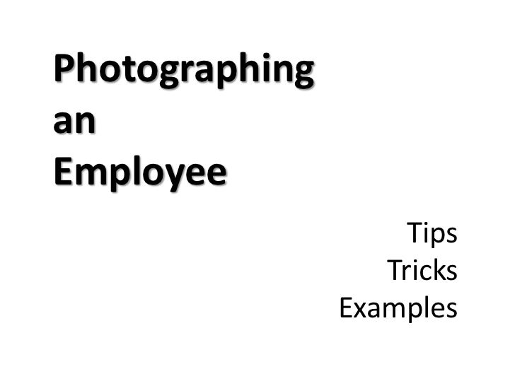 PhotographinganEmployee                     Tips                   Tricks                Examples
