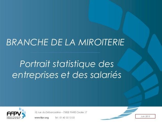 10, rue du Débarcadère – 75852 PARIS Cedex 17 www.ffpv.org Tel : 01 40 55 13 55 Juin 2013 BRANCHE DE LA MIROITERIE Portrai...