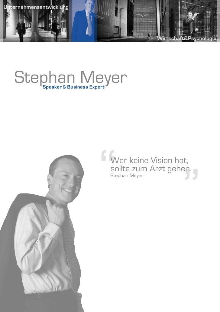 "Stephan Meyer    Speaker & Business Expert                              ""     Wer keine Vision hat,                       ..."