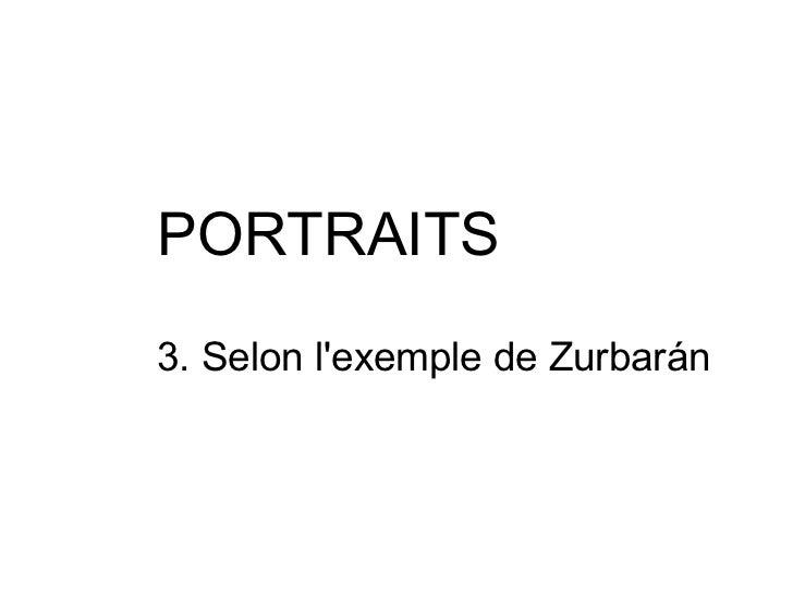 PORTRAITS 3. Selon l'exemple de Zurbarán
