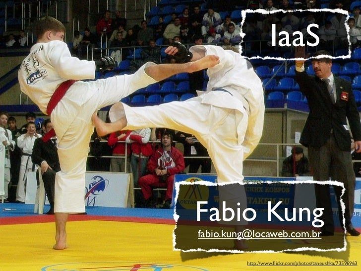 IaaSFabio Kungfabio.kung@locaweb.com.br         http://www.flickr.com/photos/taneushka/73596963