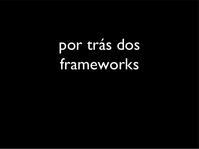 por trás dos frameworks