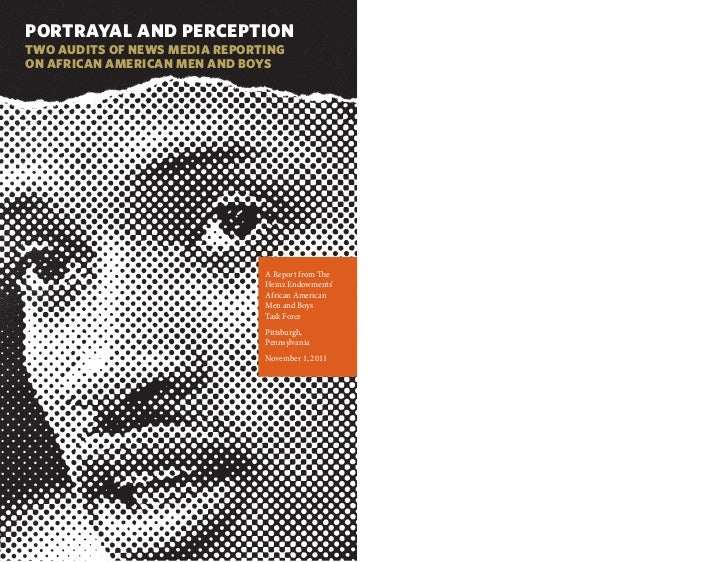 PORTRAYAL AND PERCEPTIONTWO AUDITS OF NEWS MEDIA REPORTINGON AFRICAN AMERICAN MEN AND BOYS                               A...