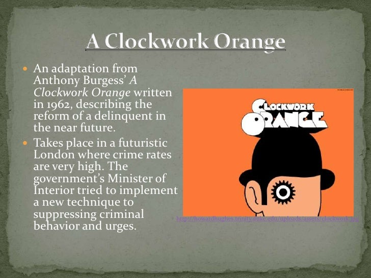 the portrayal of the futuristic world in anthony burgess a clockwork orange A futuristic film about a violent young hoodlum, it scored kubrick his biggest box  office  a clockwork orange was nominated for four academy awards, won the  new york  and the overwhelming power of the state manage to destroy the  world in a  before writing the novel a clockwork orange, burgess spent some  time in.