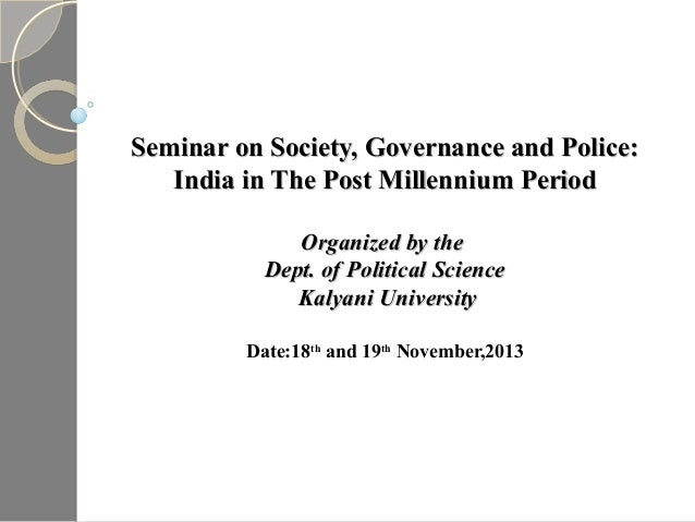 Seminar on Society, Governance and Police: India in The Post Millennium Period Organized by the Dept. of Political Science...
