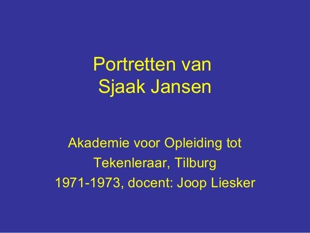 Portretten van     Sjaak Jansen  Akademie voor Opleiding tot     Tekenleraar, Tilburg1971-1973, docent: Joop Liesker