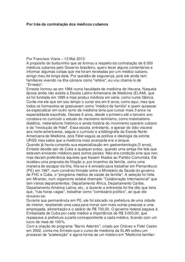 Por trás da contratação dos médicos cubanosPor Francisco Viana – 12 Mai 2013A propósito do burburinho que se formou a resp...