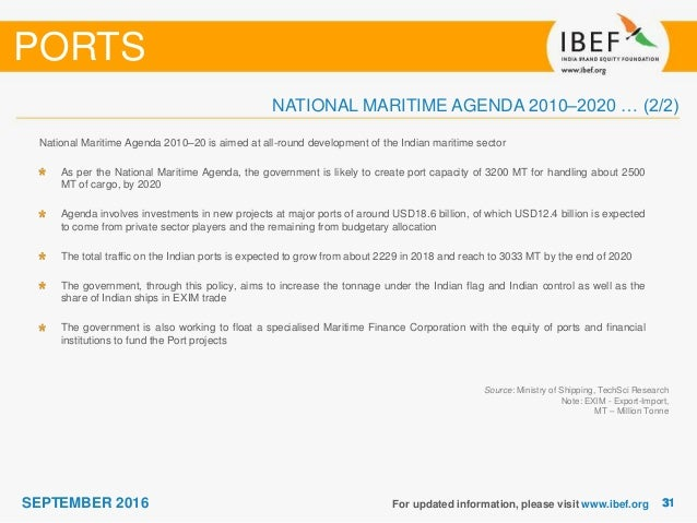 maritime agenda 2020 for india The planning commission of india in its 12th five year plan expects a total investment of rs 180,626 crore (us$3005 billion) in the ports sector through its maritime agenda 2010-2020, the ministry of shipping has set a target capacity of over 3,130 mt by 2020, largely through private sector participation.