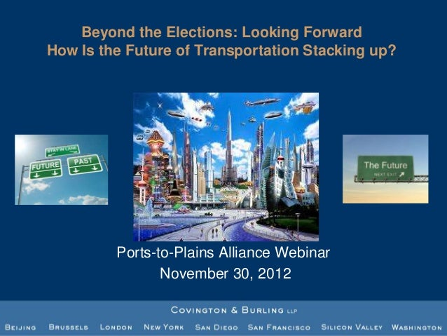 Beyond the Elections: Looking ForwardHow Is the Future of Transportation Stacking up?         Ports-to-Plains Alliance Web...