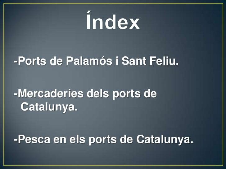 -Ports de Palamós i Sant Feliu.-Mercaderies dels ports de Catalunya.-Pesca en els ports de Catalunya.