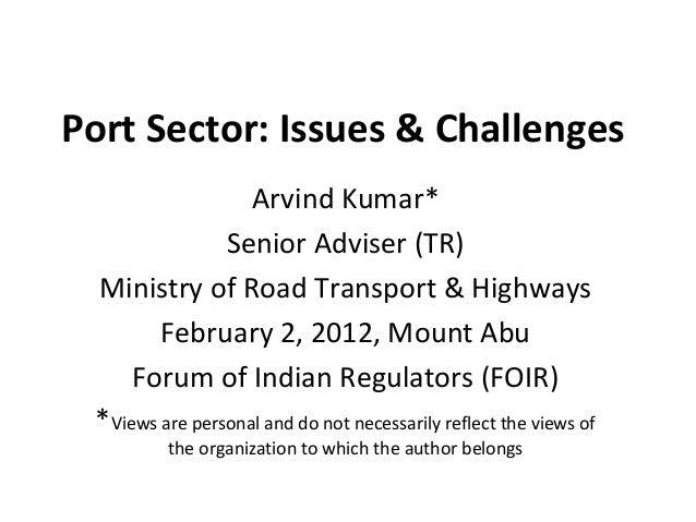 Port Sector: Issues & Challenges                   Arvind Kumar*                Senior Adviser (TR) Ministry of Road Trans...