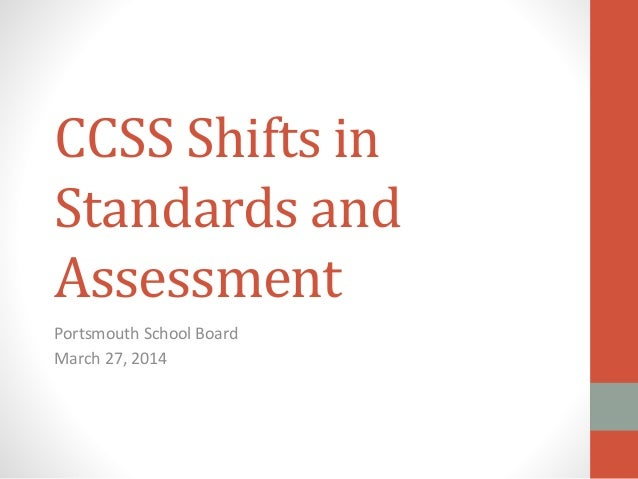 CCSS Shifts in Standards and Assessment Portsmouth School Board March 27, 2014
