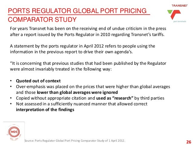 26 PORTS REGULATOR GLOBAL PORT PRICING COMPARATOR STUDY 26 For years Transnet has been on the receiving end of undue criti...