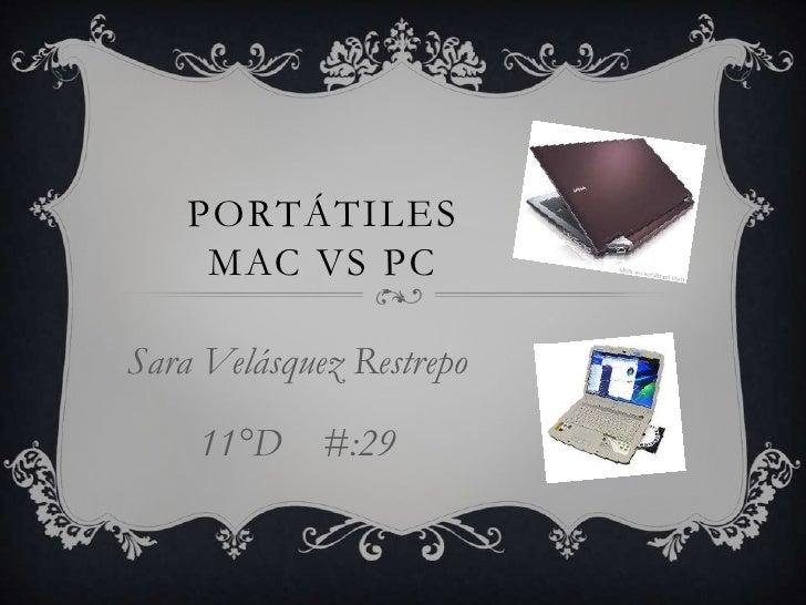 PORTÁTILES     MAC VS PCSara Velásquez Restrepo    11°D #:29