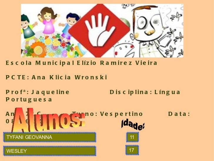 Escola Municipal Elízio Ramirez Vieira PCTE: Ana Klicia Wronski Profª: Jaqueline  Disciplina: Língua Portuguesa Ano: 7º C ...