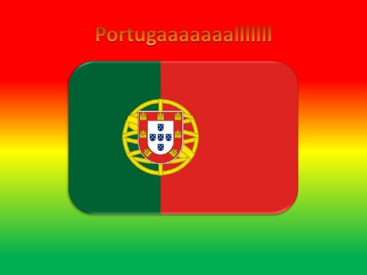 Alemanha   Europa   PortugalHino NacionalHeróis do mar, nobre povo,Nação valente, imortal,Levantai hoje de novoO esplendor...