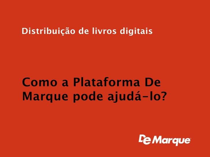 Distribuição de livros digitais     Como a Plataforma De Marque pode ajudá-lo?