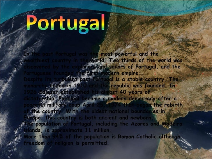 In the past Portugal was the most powerful and the wealthiest country in the world. Two thirds of the world was discovered...