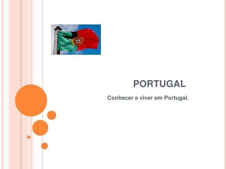 PORTUGAL<br />                      Conhecer e viver em Portugal.<br />