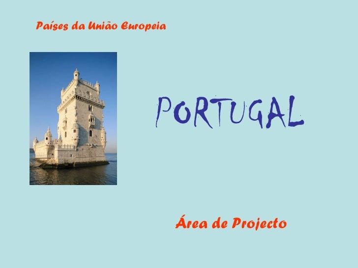 PORTUGAL Área de Projecto Países da União Europeia