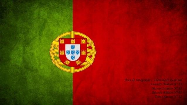 Área de Integração - Identidade Regional  Leandro Matias Nº 13  Marco Cordeiro Nº 15  Ricardo Ribeiro Nº 22  Telmo Santos ...