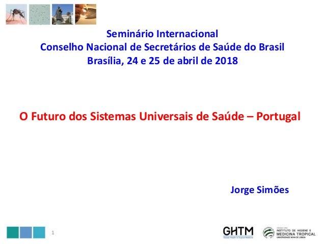 Seminário Internacional Conselho Nacional de Secretários de Saúde do Brasil Brasília, 24 e 25 de abril de 2018 O Futuro do...