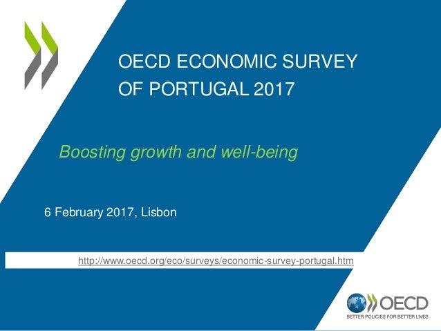 OECD ECONOMIC SURVEY OF PORTUGAL 2017 6 February 2017, Lisbon http://www.oecd.org/eco/surveys/economic-survey-portugal.htm...