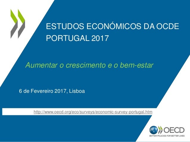 ESTUDOS ECONÓMICOS DA OCDE PORTUGAL 2017 6 de Fevereiro 2017, Lisboa http://www.oecd.org/eco/surveys/economic-survey-portu...