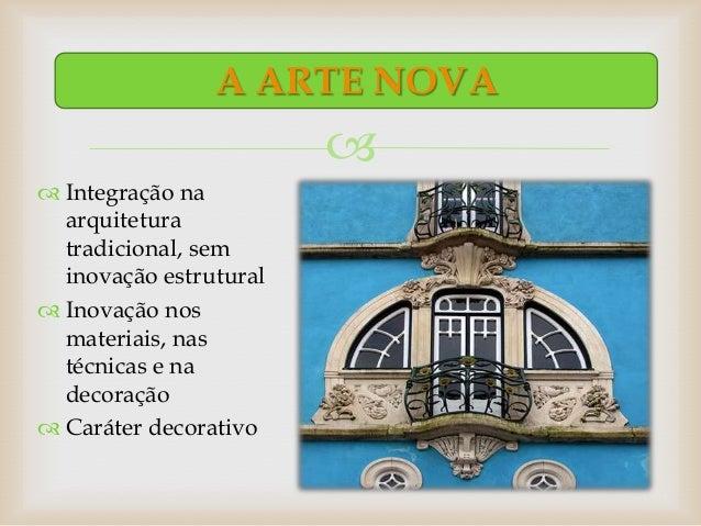 A ARTE NOVA                         Integração na  arquitetura  tradicional, sem  inovação estrutural Inovação nos  mat...