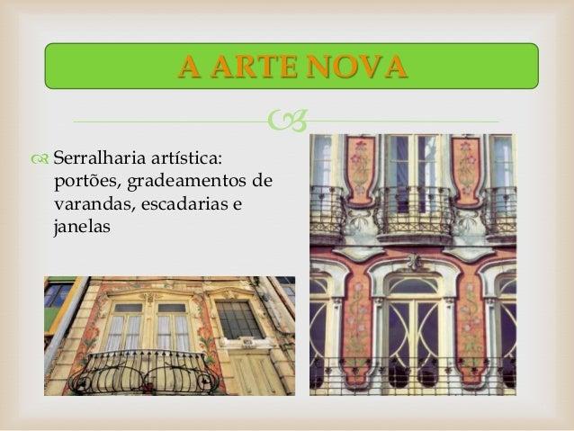 A ARTE NOVA                          Serralharia artística:  portões, gradeamentos de  varandas, escadarias e  janelas