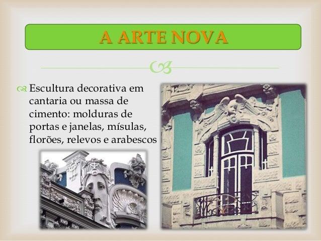 A ARTE NOVA                             Escultura decorativa em  cantaria ou massa de  cimento: molduras de  portas e ja...