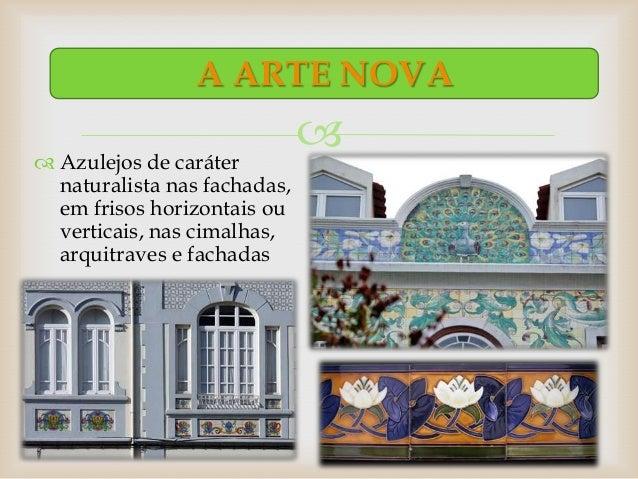 A ARTE NOVA Azulejos de caráter                                naturalista nas fachadas,  em frisos horizontais ou  vert...