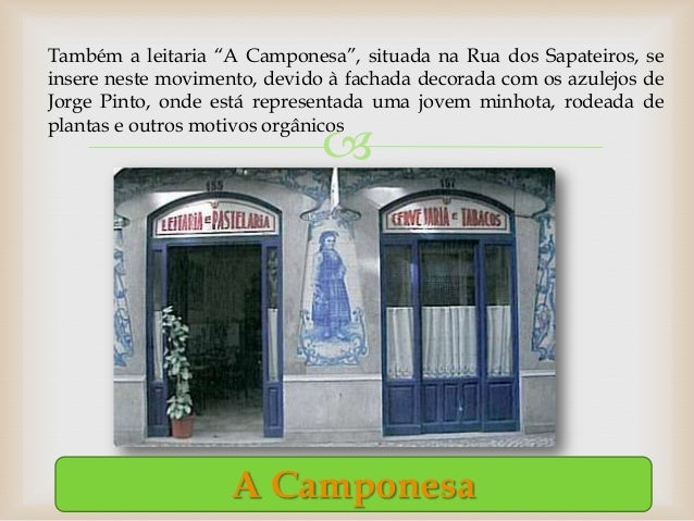 """Também a leitaria """"A Camponesa"""", situada na Rua dos Sapateiros, seinsere neste movimento, devido à fachada decorada com os..."""