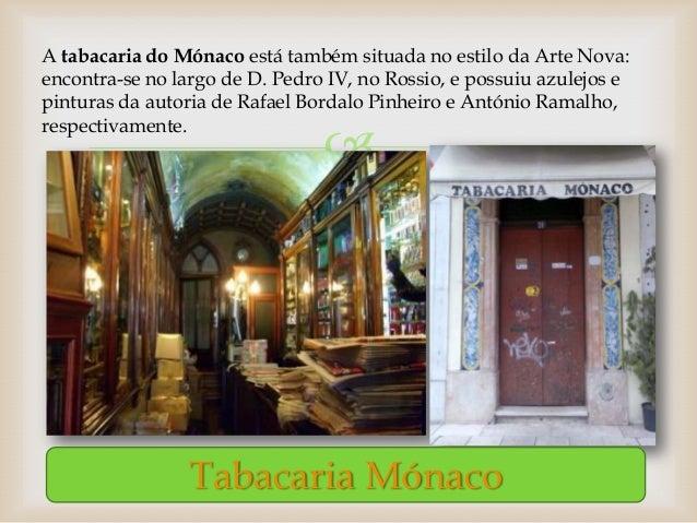 A tabacaria do Mónaco está também situada no estilo da Arte Nova:encontra-se no largo de D. Pedro IV, no Rossio, e possuiu...