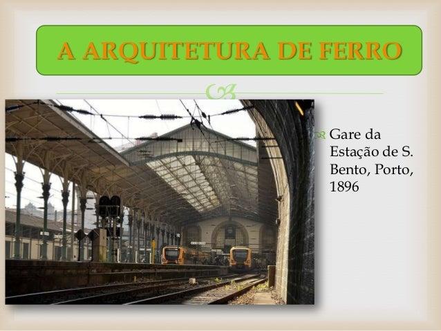 A ARQUITETURA DE FERRO                          Gare da                  Estação de S.                  Bento, Porto,   ...