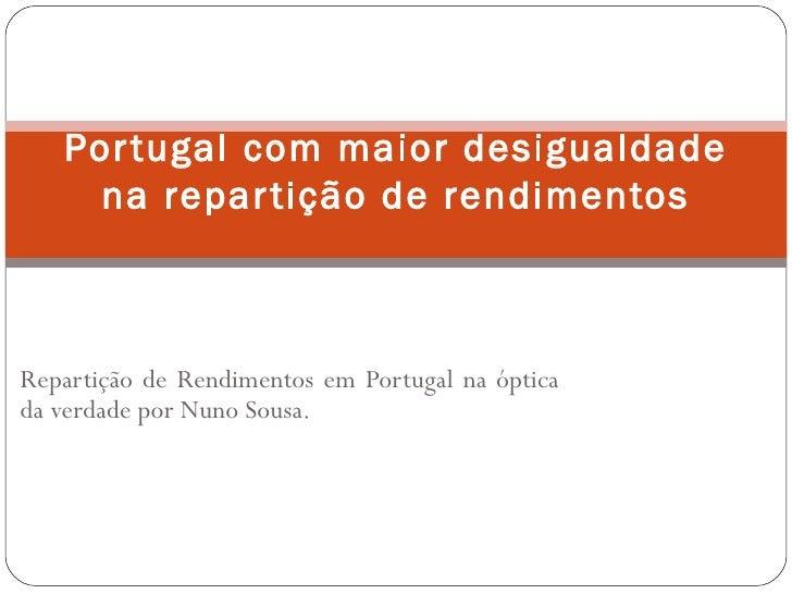 Repartição de Rendimentos em Portugal na óptica da verdade por Nuno Sousa. Portugal com maior desigualdade na repartição d...