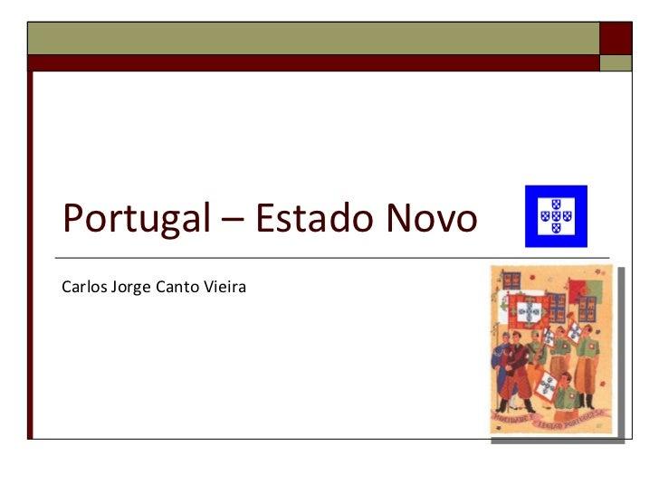 Portugal – Estado Novo Carlos Jorge Canto Vieira