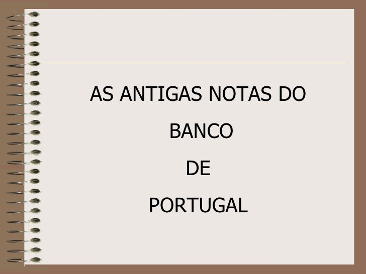 AS ANTIGAS NOTAS DO BANCO DE  PORTUGAL