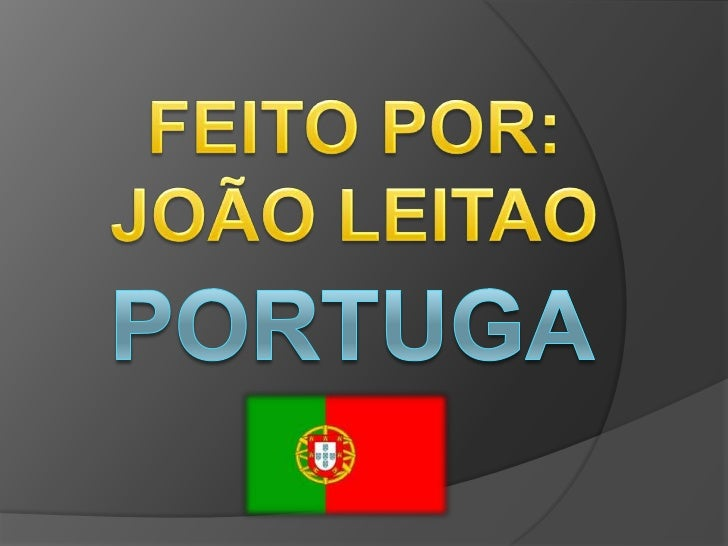 PORTUGALPortugal, oficialmente República Portuguesa,é um país soberanounitário localizado no Sudoeste da Europa, cujo terr...